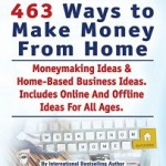 Work From Home Ideas. 463 Ways To Make Money From Home by Christine Clayfield